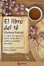 """""""El libro del té"""", de Okakura Kakuzō La mejor obra jamás escrita sobre el espíritu japonés, la importancia de su percepción estética y su relación con el taoísmo. Ahora ha sido traducida al castellano y anotada por el experto en cultura japonesa Natalio Cardoso."""