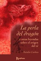 """""""La perla del dragón"""", de Natalio Cardoso Las leyendas sobre el origen del té y de algunas de sus variedades, deliciosamente noveladas, que todo amante del té debe conocer."""